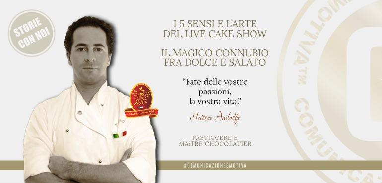 STORIE CON NOI: I 5 SENSI E L'ARTE DEL LIVE CAKE SHOW, IL MAGICO CONNUBIO FRA DOLCE E SALATO - Chef Matteo Andolfo Comunicazione Emotiva